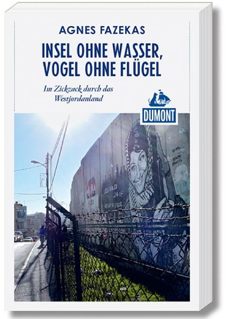 Agnes Fazekas | Vortrag/Lesung: Insel ohne Wasser, Vogel ohne Flügel. Im Zickzack durch das Westjordanland