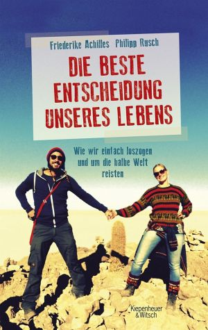 Friederike Achilles & Philipp Rusch | Bilder-Vortrag: Die beste Entscheidung unseres Lebens - Wie wir einfach loszogen und um die halbe Welt reisten